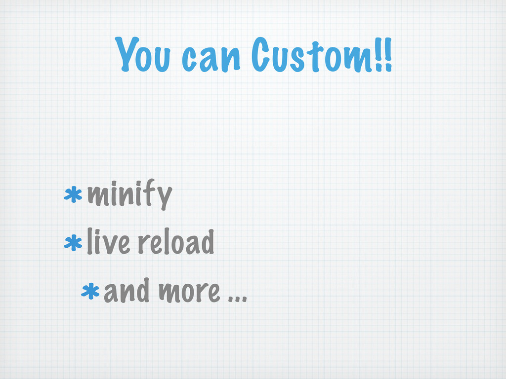 You can Custom!! minify live reload and more ...