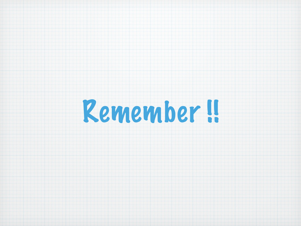 Remember !!