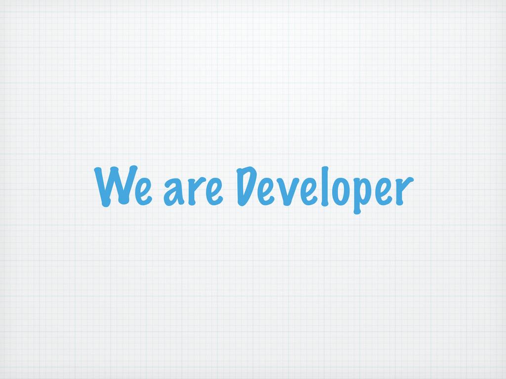 We are Developer