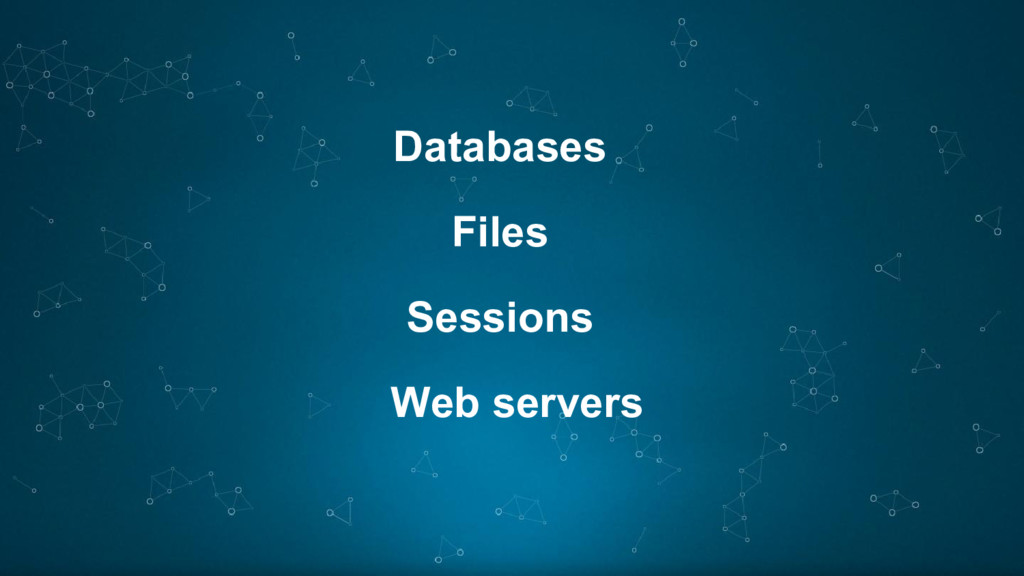 Databases Files Sessions Web servers