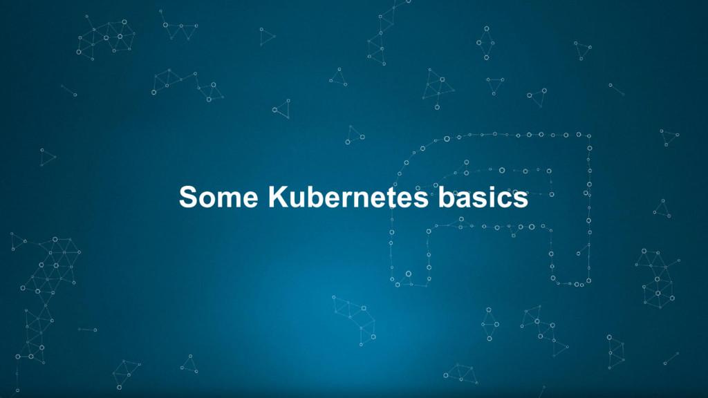 Some Kubernetes basics