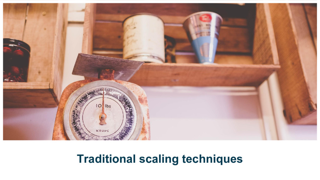 Traditional scaling techniques