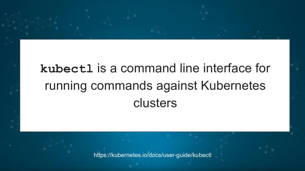 https://kubernetes.io/docs/user-guide/kubectl k...