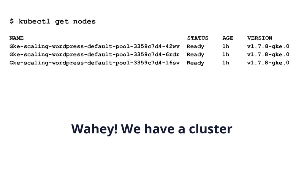 $ kubectl get nodes NAME STATUS AGE VERSION Gke...