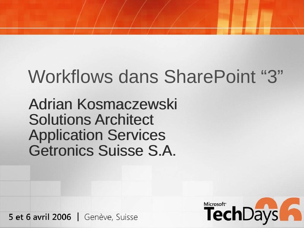 """Workflows dans SharePoint """"3"""" Adrian Kosmaczews..."""