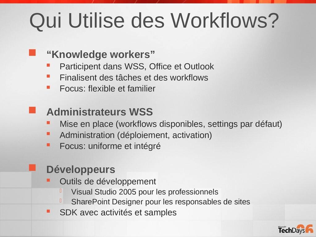 "Qui Utilise des Workflows?  ""Knowledge workers..."