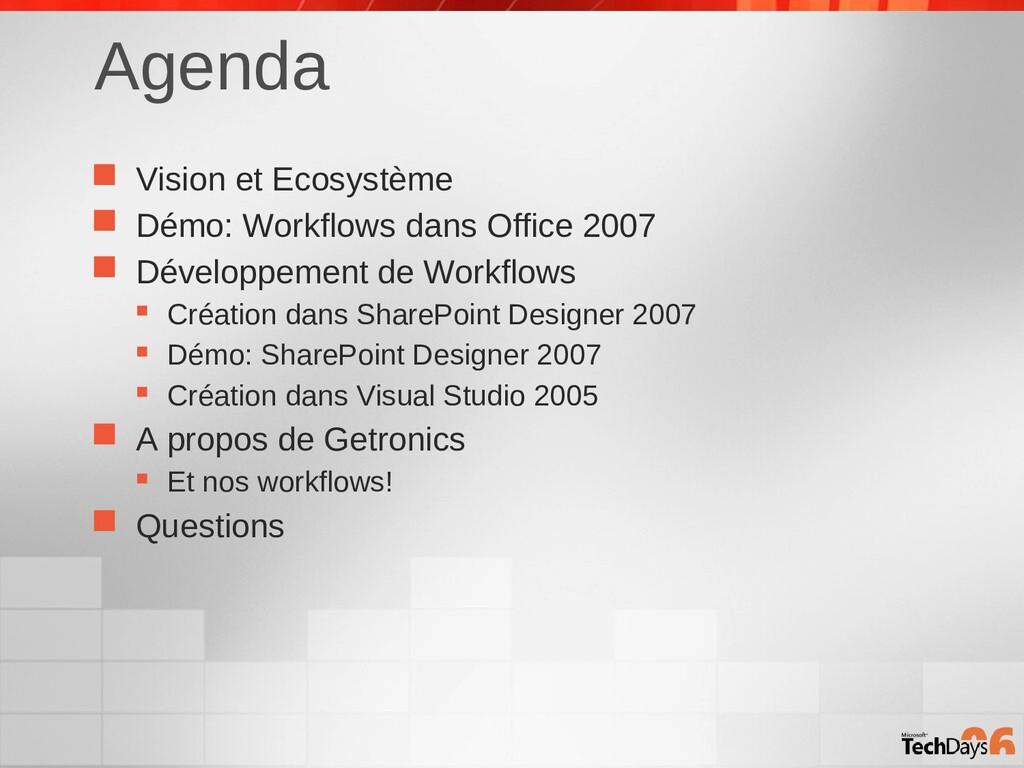 Agenda  Vision et Ecosystème  Démo: Workflows...