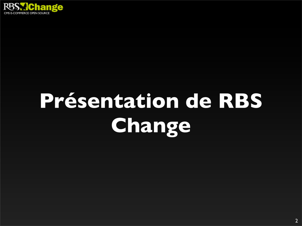 CMS E-COMMERCE OPEN SOURCE 2 Présentation de RB...