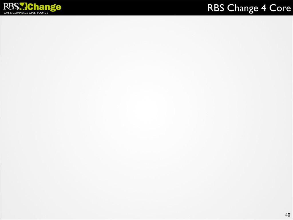 CMS E-COMMERCE OPEN SOURCE RBS Change 4 Core 40