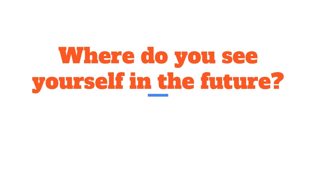 Where do you see yourself in the future?