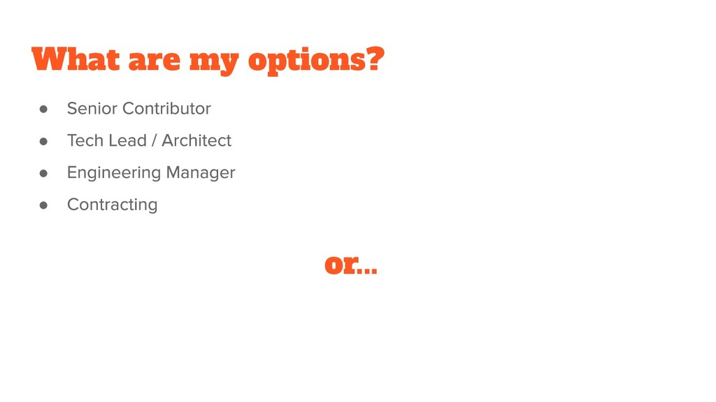 What are my options? ● ● ● ● or...