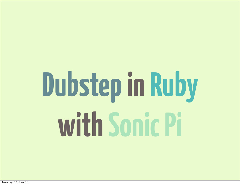 Dubstep in Ruby with Sonic Pi Tuesday, 10 June ...