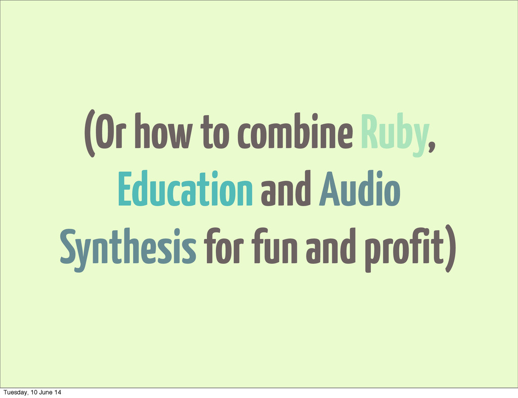 (Or how to combine Ruby, Education and Audio Sy...