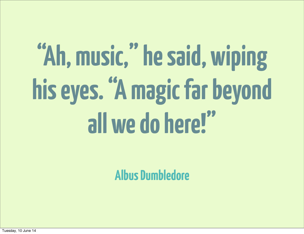 """Ah, music,"" he said, wiping his eyes. ""A magic..."