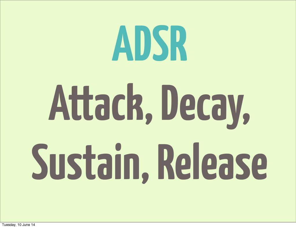 ADSR Attack, Decay, Sustain, Release Tuesday, 1...