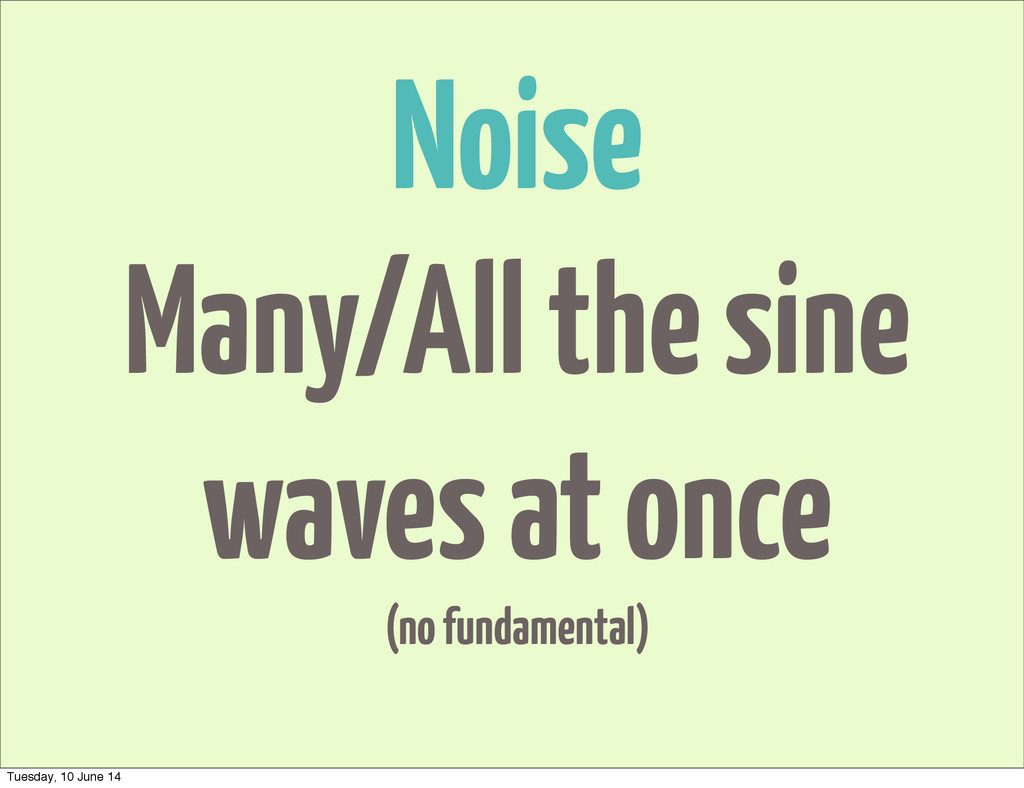 Noise Many/All the sine waves at once (no funda...