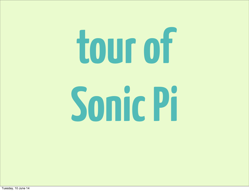 tour of Sonic Pi Tuesday, 10 June 14