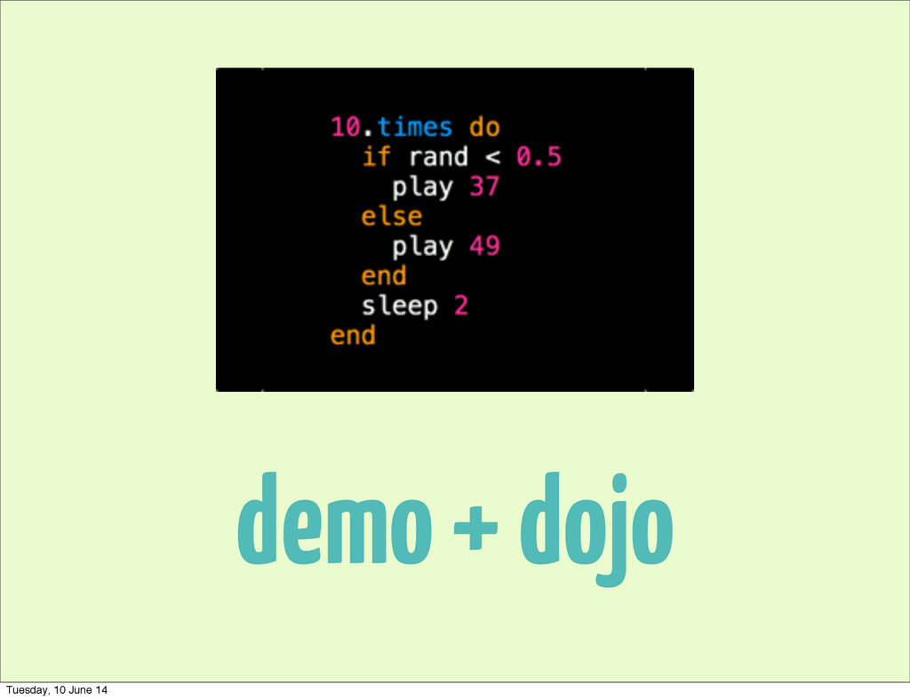 demo + dojo Tuesday, 10 June 14