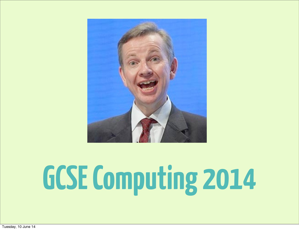 GCSE Computing 2014 Tuesday, 10 June 14