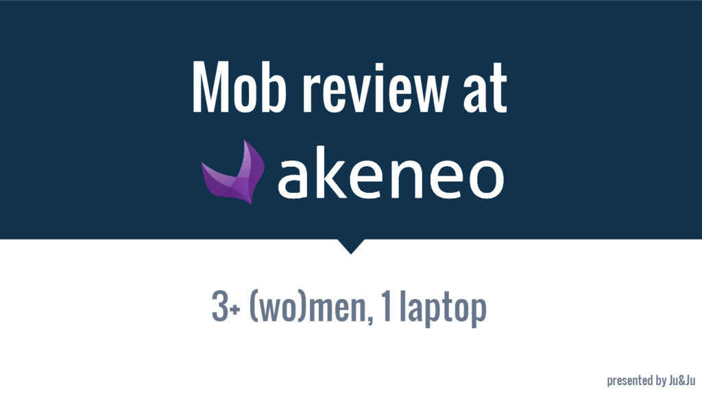 Mob review at 3+ (wo)men, 1 laptop presented by...