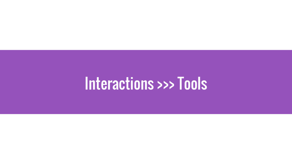 Interactions >>> Tools