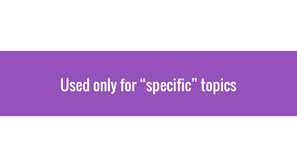 """Used only for """"specific"""" topics"""