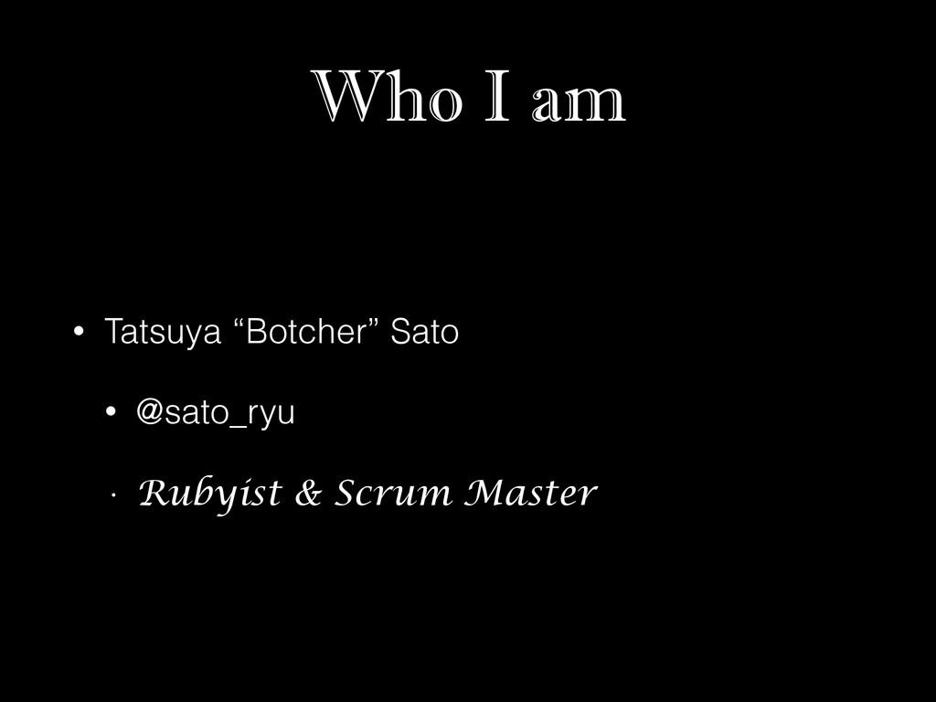 """Who I am • Tatsuya """"Botcher"""" Sato • @sato_ryu •..."""