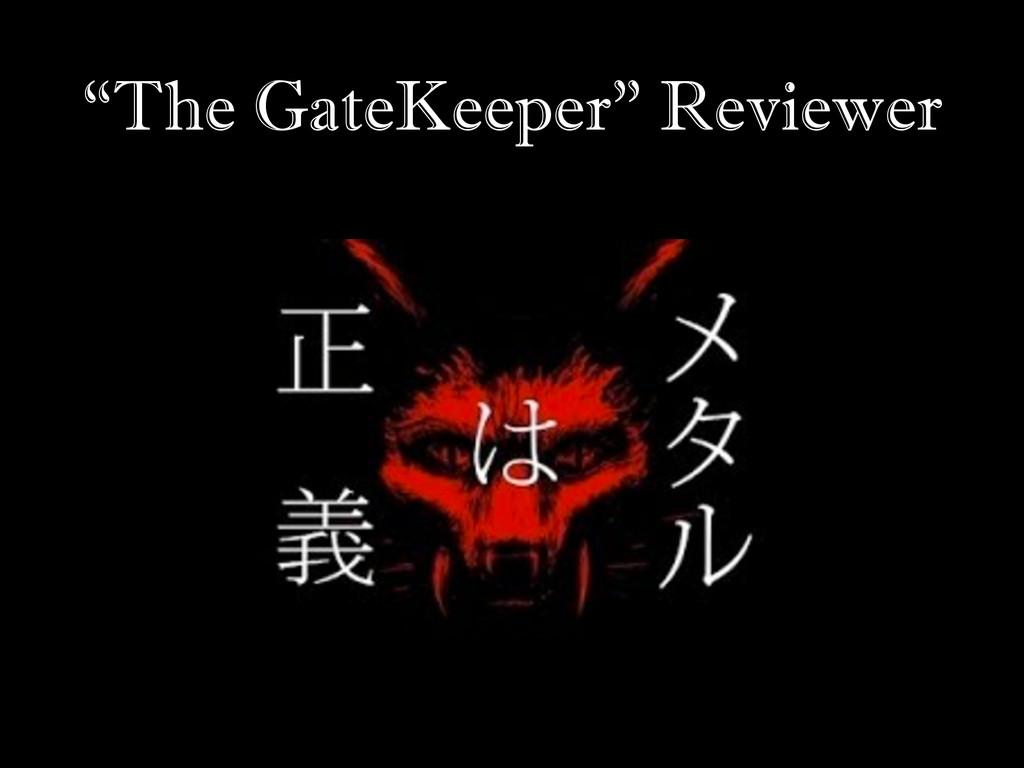 """The GateKeeper"" Reviewer"