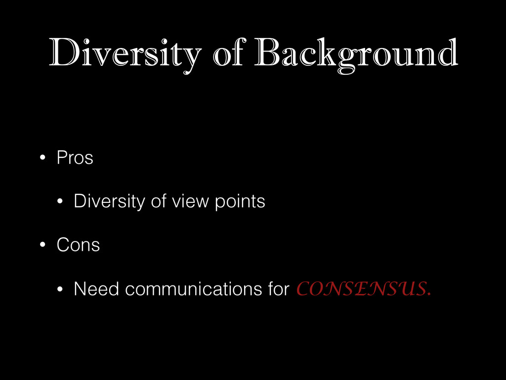 Diversity of Background • Pros • Diversity of v...