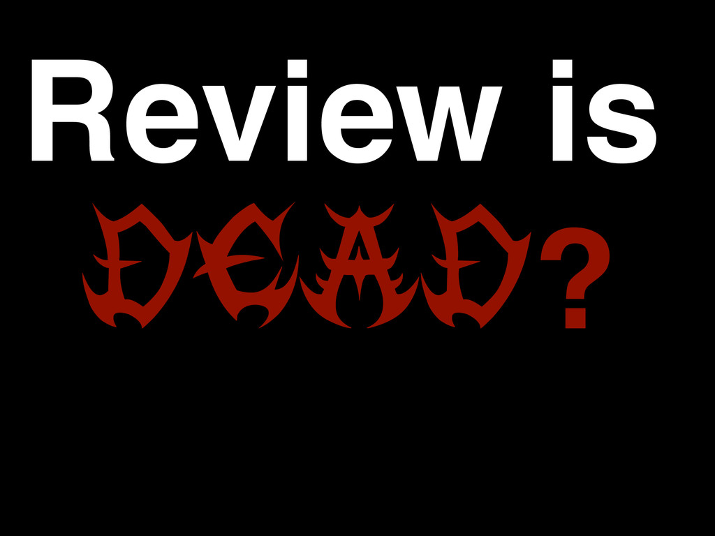 Review is DEAD?