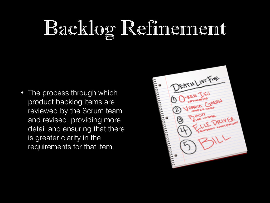 Backlog Refinement • The process through which ...