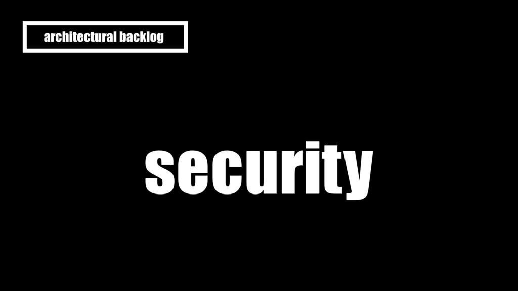 security architectural backlog