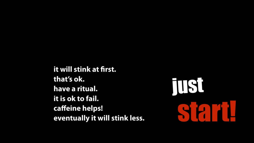 just start! it will stink at first. have a ritua...