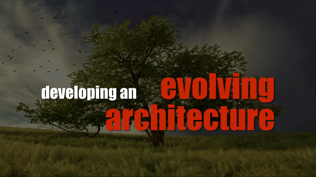 evolving architecture developing an