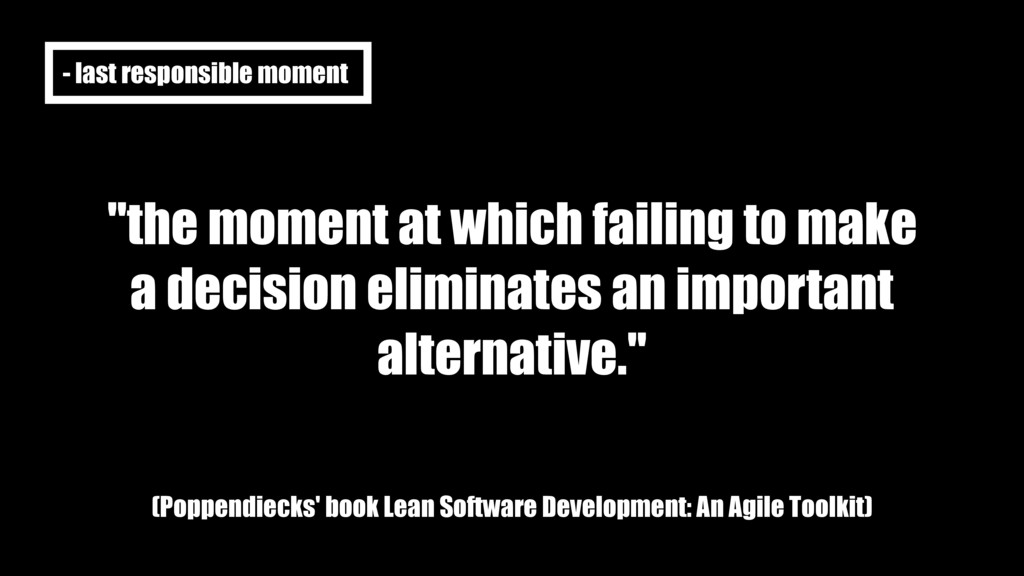 """""""the moment at which failing to make a decision..."""