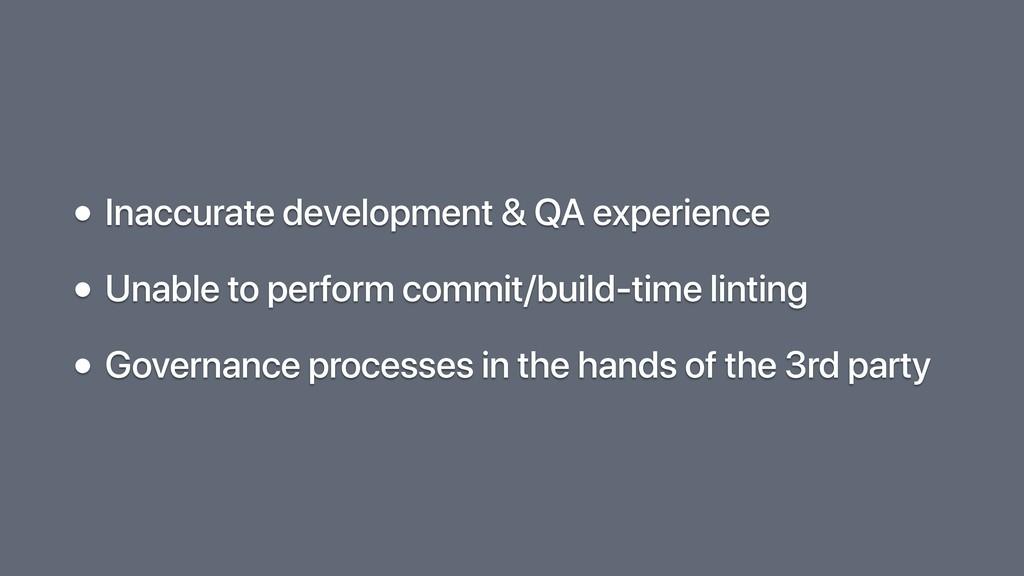 • Inaccurate development & QA experience • Unab...