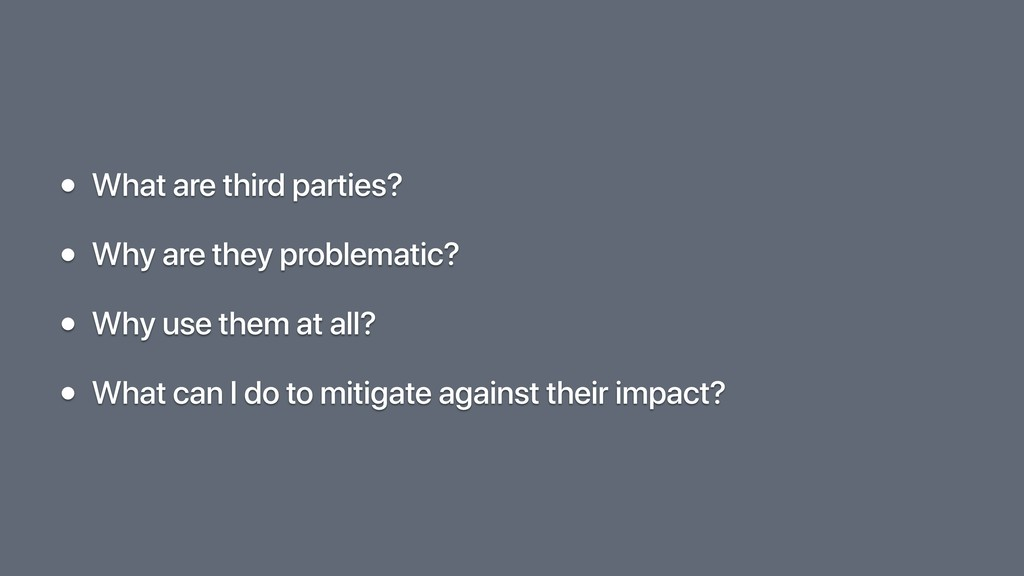 • What are third parties? • Why are they proble...
