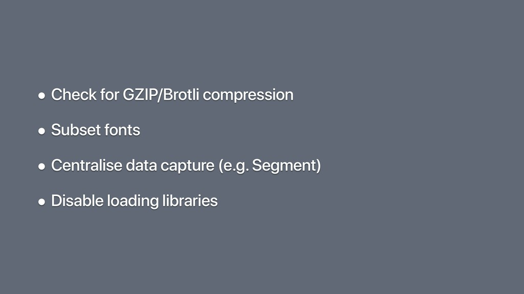 • Check for GZIP/Brotli compression • Subset fo...