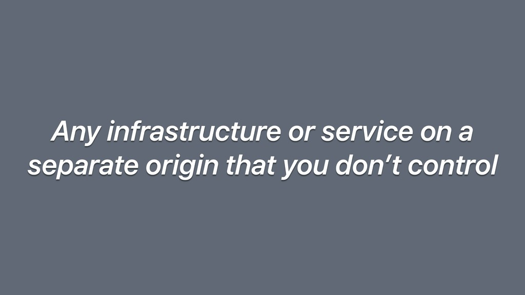 Any infrastructure or service on a separate ori...