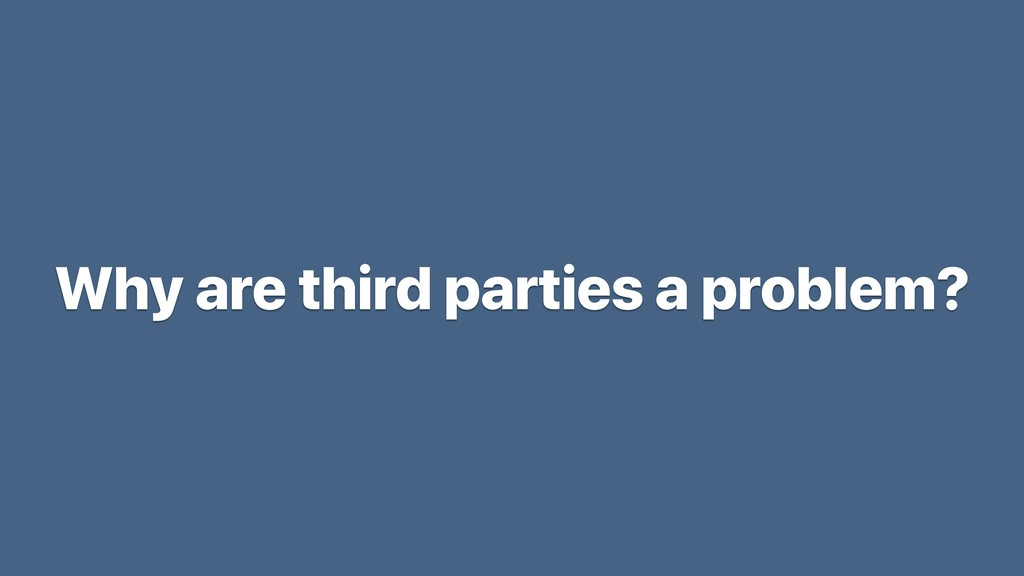 Why are third parties a problem?
