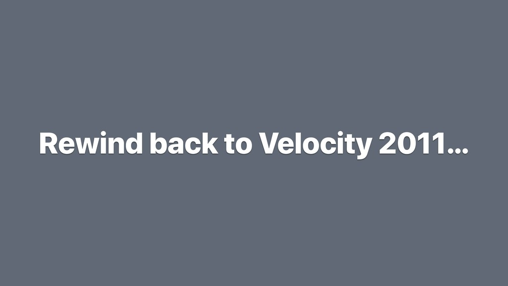 Rewind back to Velocity 2011…