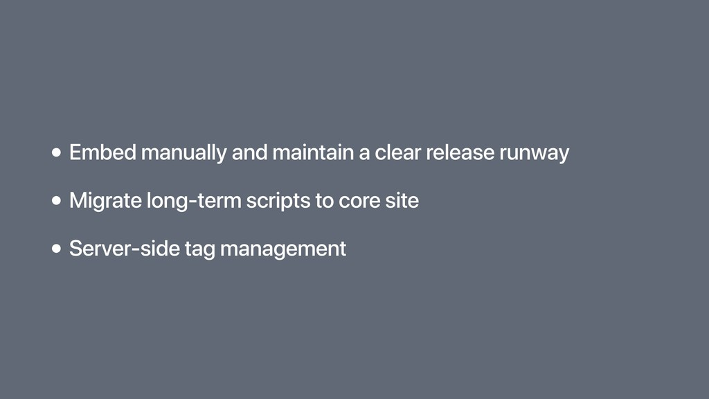 • Embed manually and maintain a clear release r...
