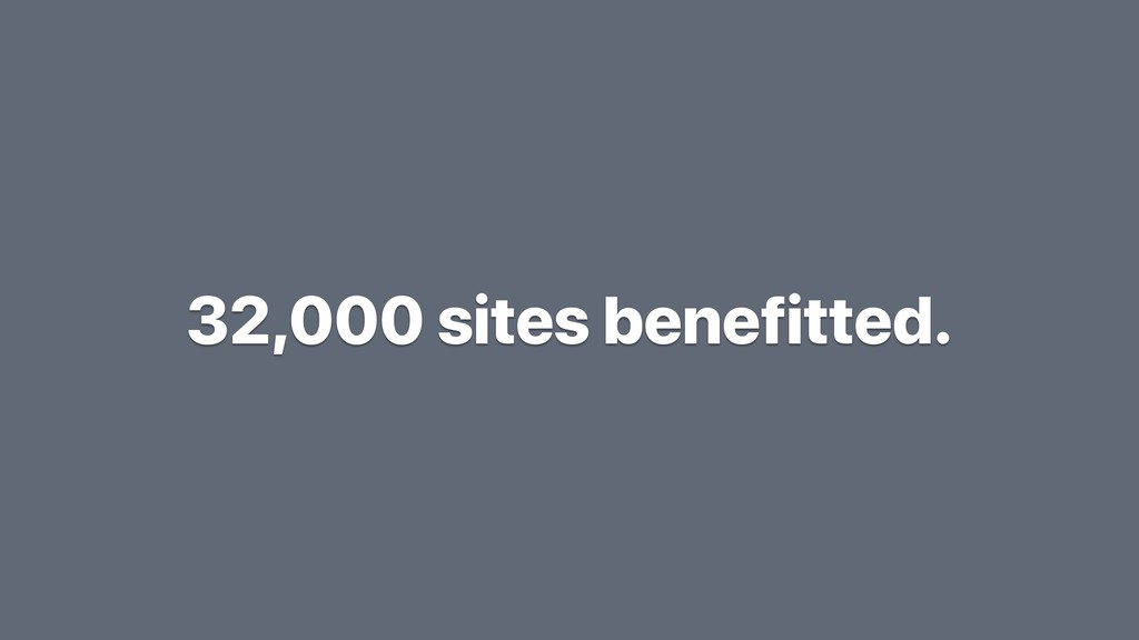 32,000 sites benefitted.