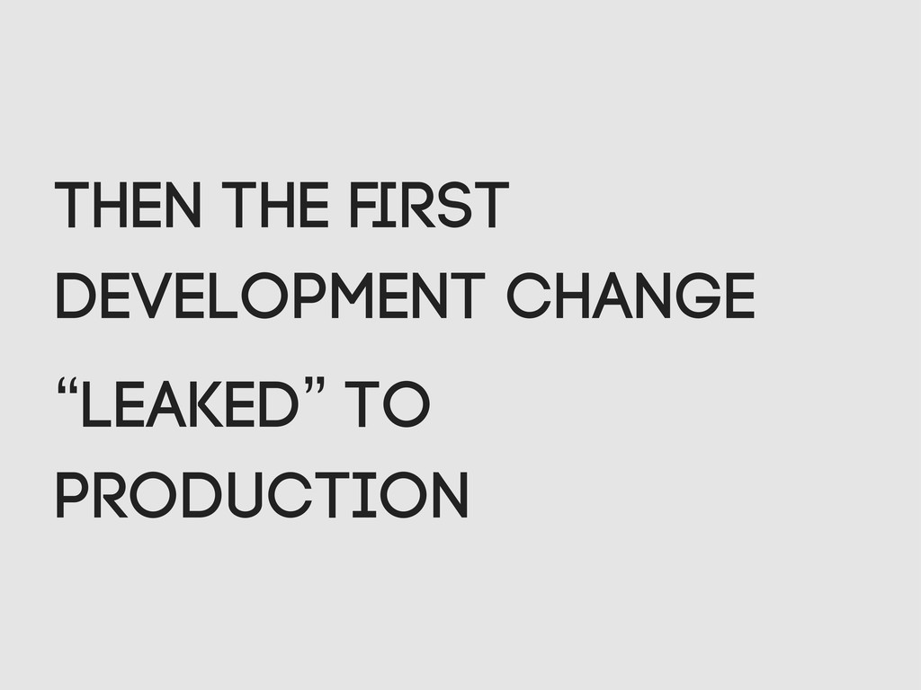"""Then the first development change """"leaked"""" to pr..."""