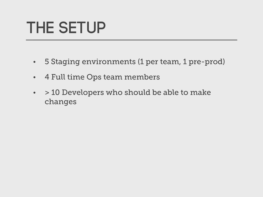 The setup • 5 Staging environments (1 per team,...