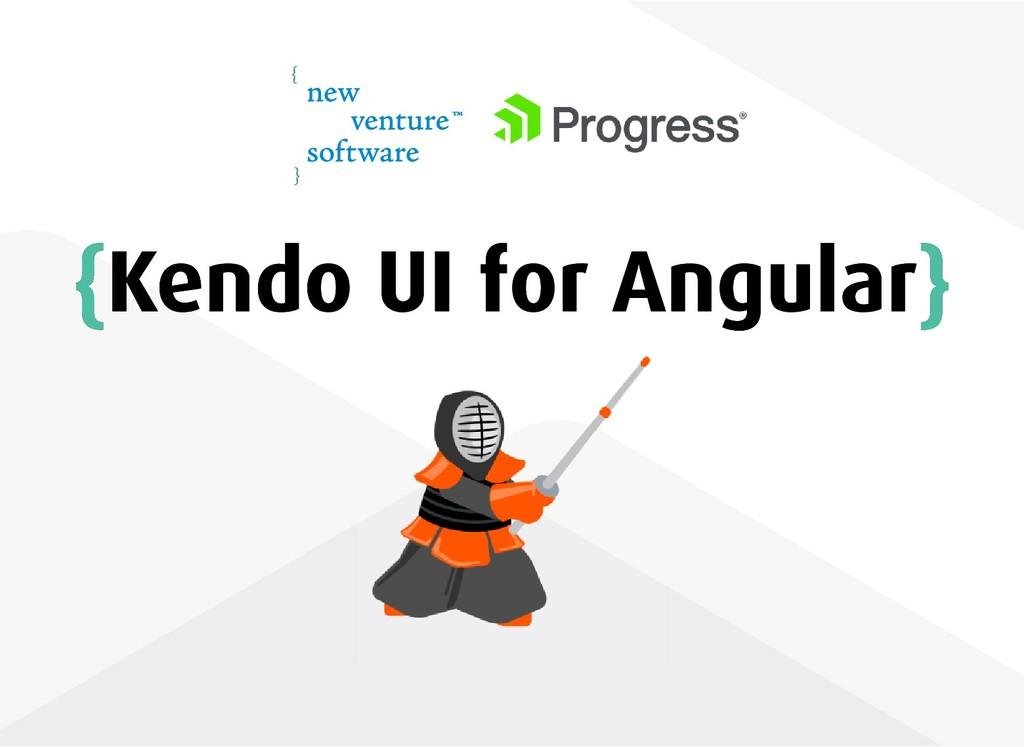 { {Kendo UI for Angular Kendo UI for Angular} }
