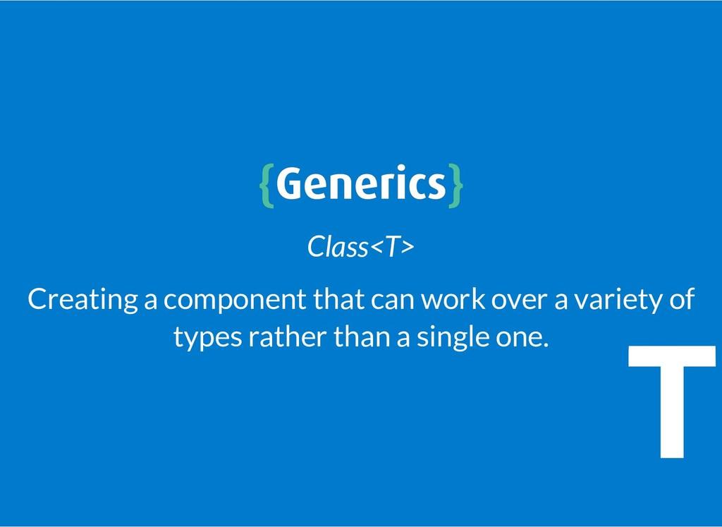 { {Generics Generics} } Class<T> Creating a com...