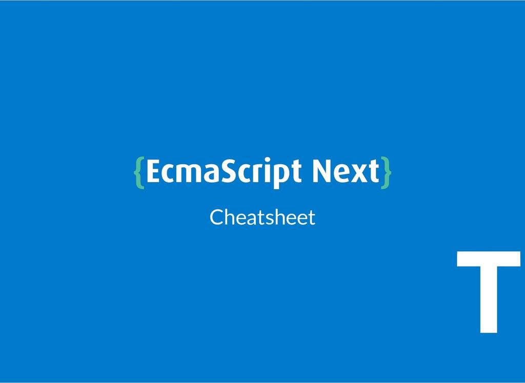 { {EcmaScript Next EcmaScript Next} } Cheatsheet