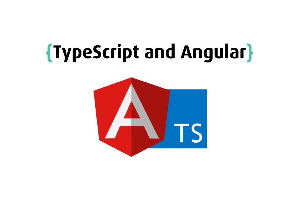 { {TypeScript and Angular TypeScript and Angula...