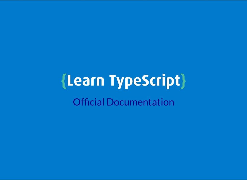 { {Learn TypeScript Learn TypeScript} } Of cial...